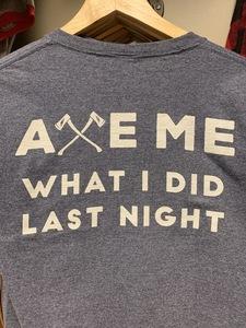 Axe Me What I Did Tee